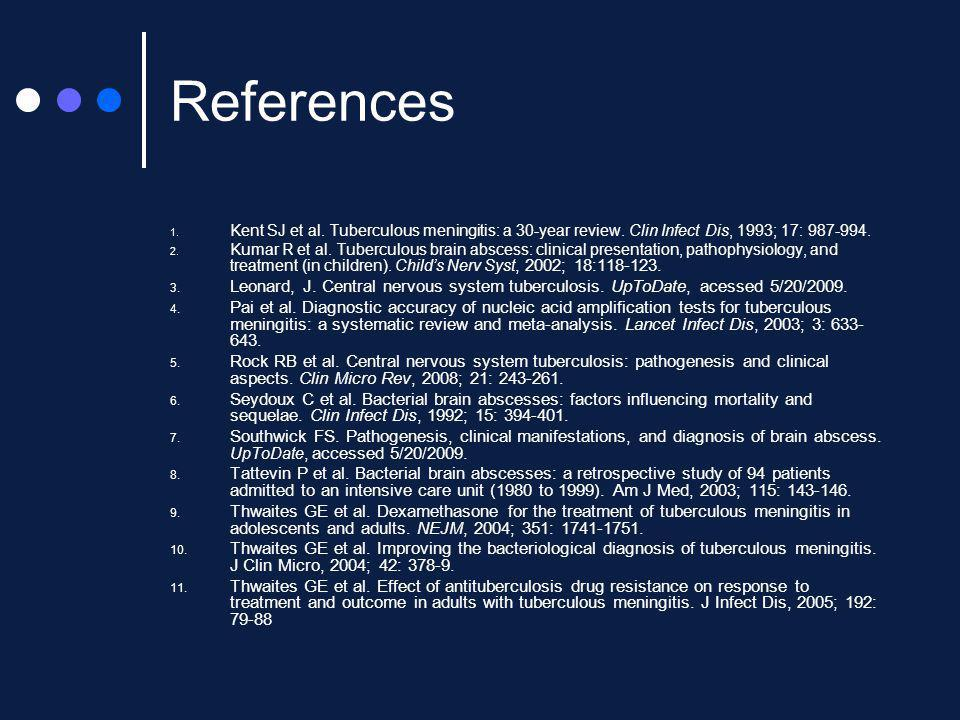 References 1.Kent SJ et al. Tuberculous meningitis: a 30-year review.