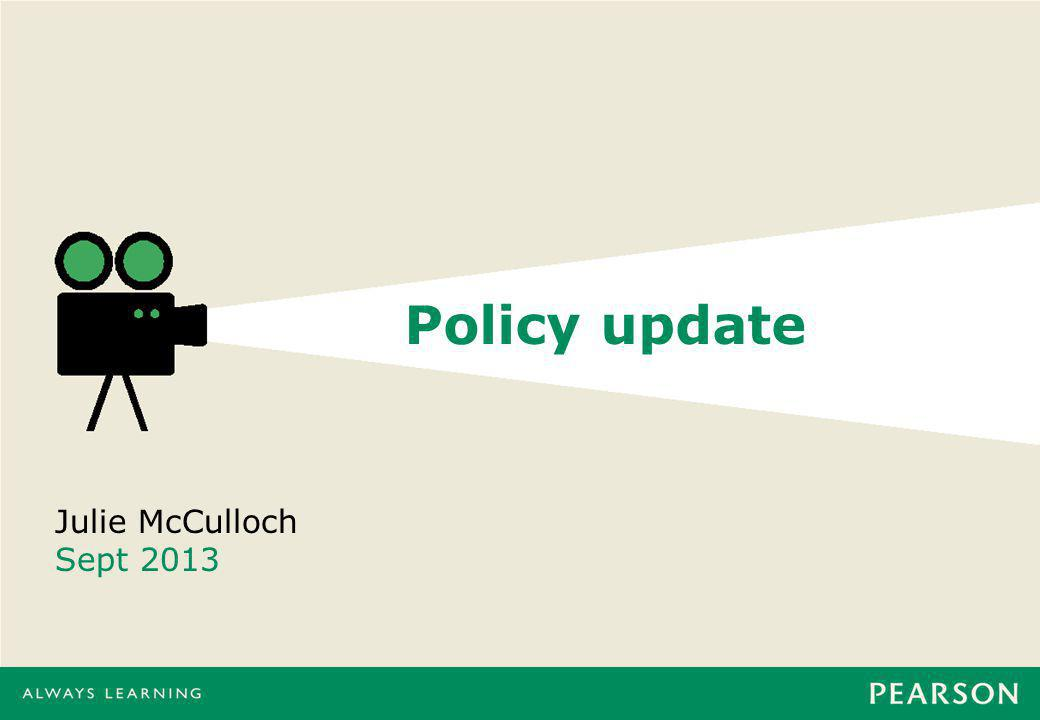 Policy update Julie McCulloch Sept 2013