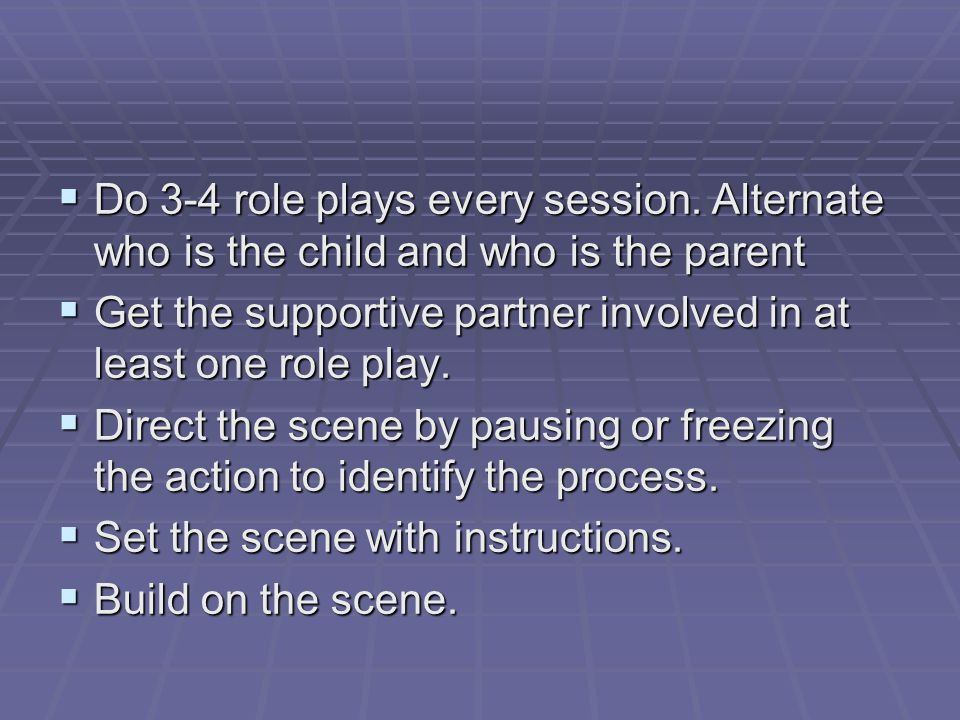 Do 3-4 role plays every session.