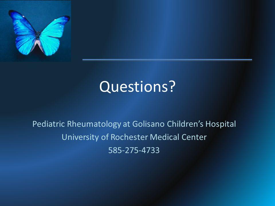 Questions? Pediatric Rheumatology at Golisano Childrens Hospital University of Rochester Medical Center 585-275-4733