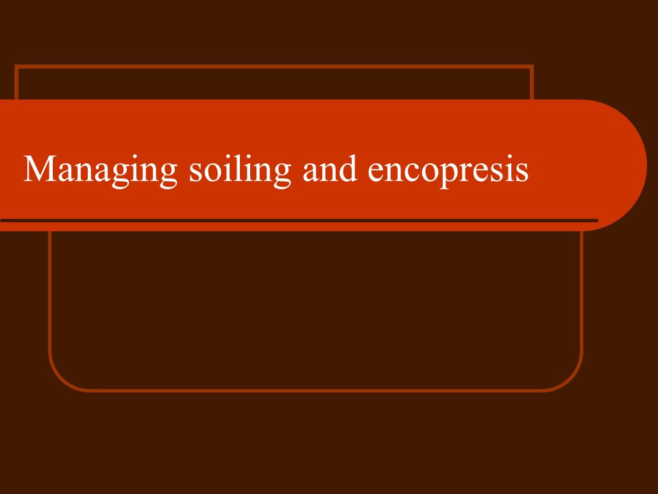 Managing soiling and encopresis