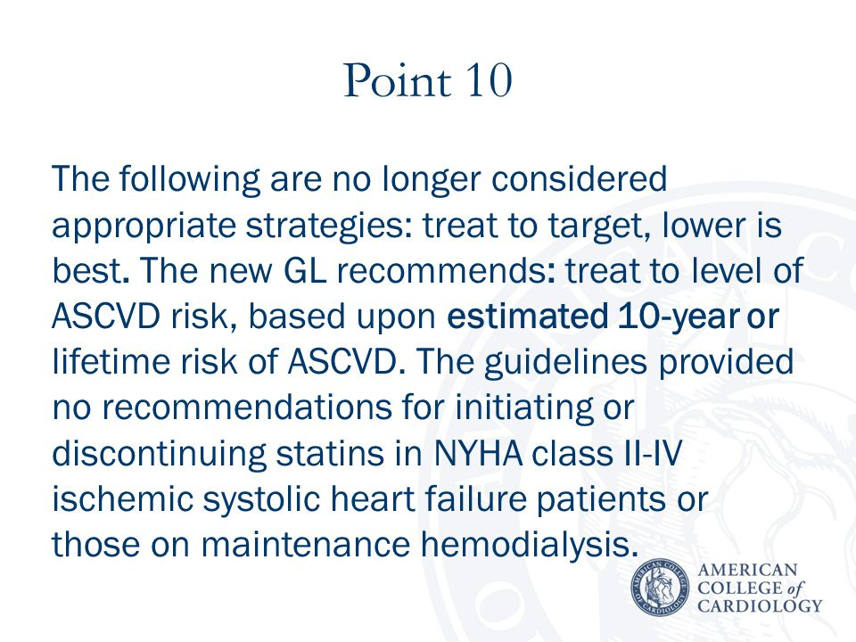 Point 10 The following are no longer considered appropriate strategies: treat to target, lower is best.