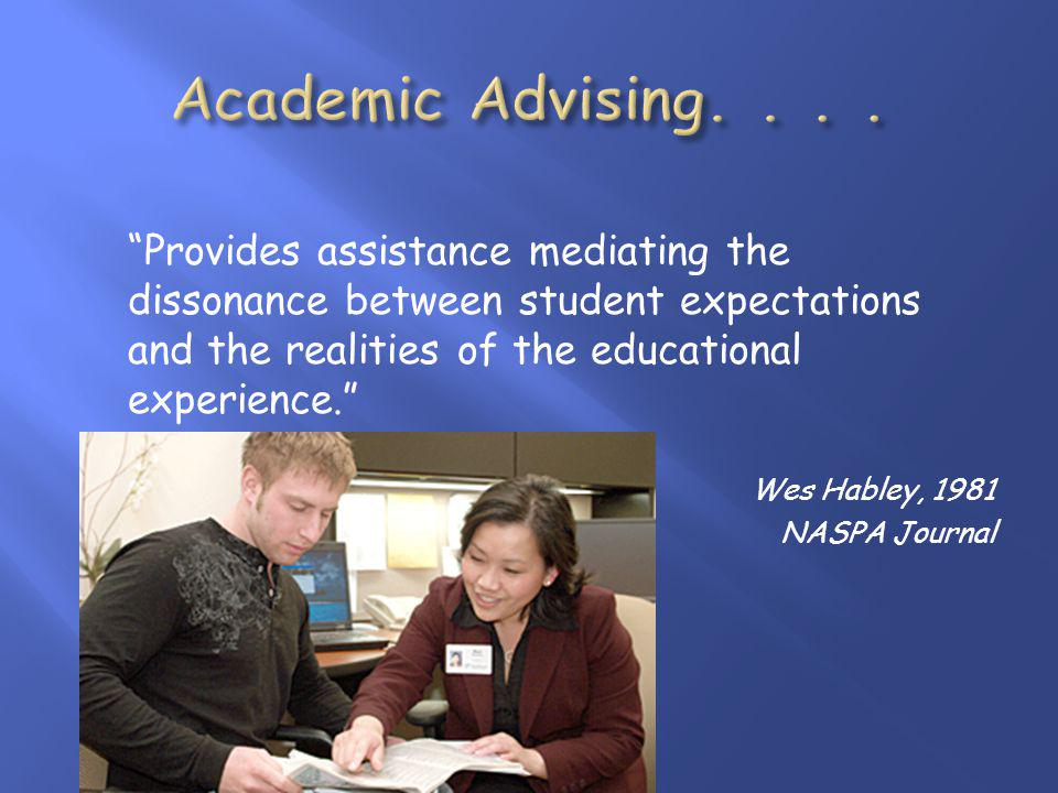 Provides assistance mediating the dissonance between student expectations and the realities of the educational experience.