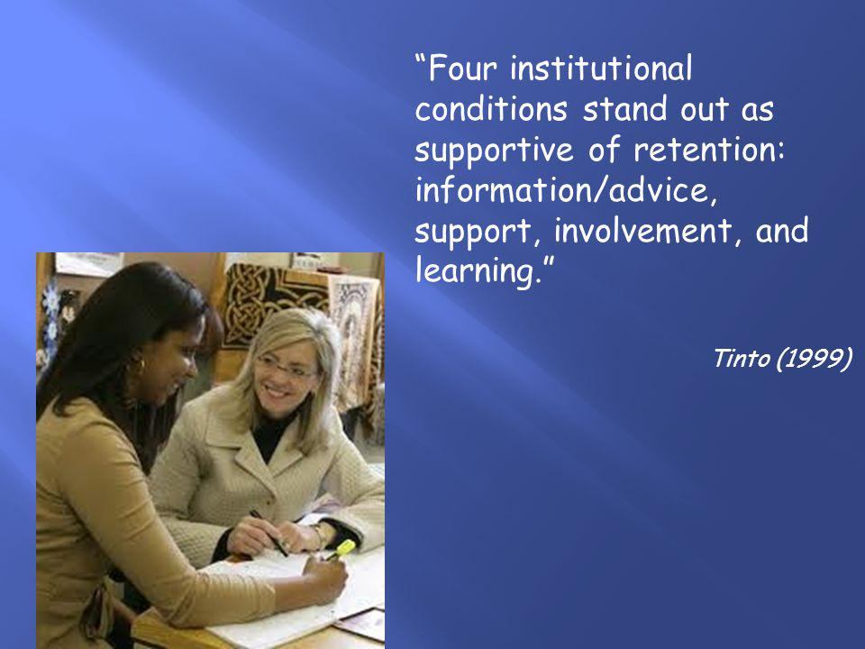 Four institutional conditions stand out as supportive of retention: information/advice, support, involvement, and learning.