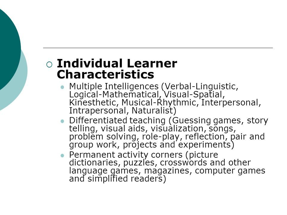 Individual Learner Characteristics Multiple Intelligences (Verbal-Linguistic, Logical-Mathematical, Visual-Spatial, Kinesthetic, Musical-Rhythmic, Int