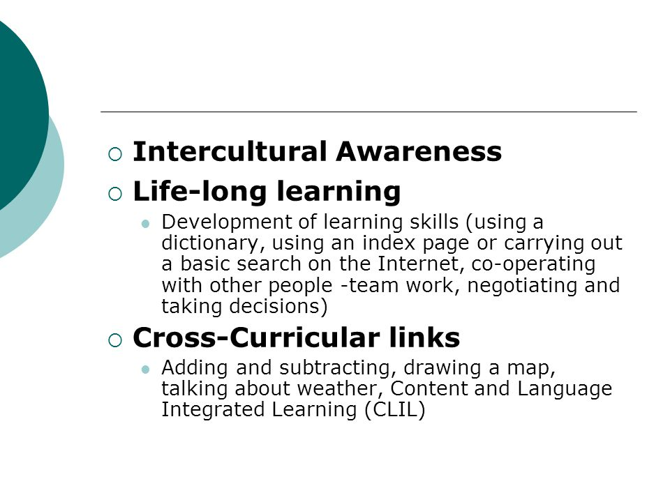 Intercultural Awareness Life-long learning Development of learning skills (using a dictionary, using an index page or carrying out a basic search on t