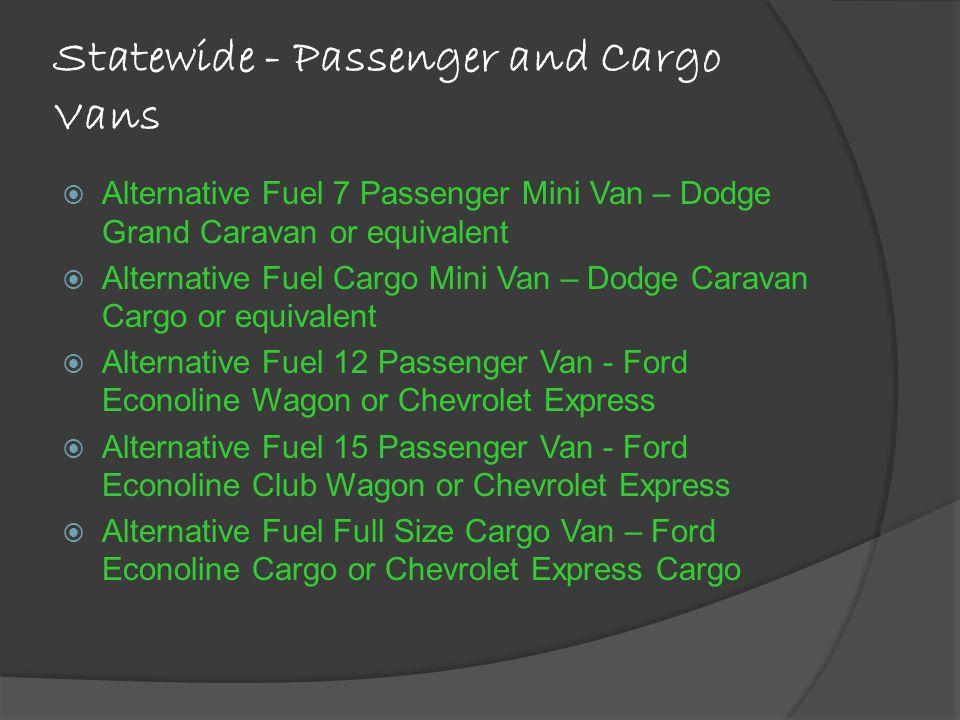 Statewide - Passenger and Cargo Vans Alternative Fuel 7 Passenger Mini Van – Dodge Grand Caravan or equivalent Alternative Fuel Cargo Mini Van – Dodge