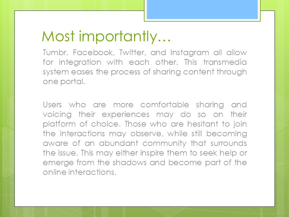 Most importantly… Tumbr, Facebook, Twitter, and Instagram all allow for integration with each other. This transmedia system eases the process of shari