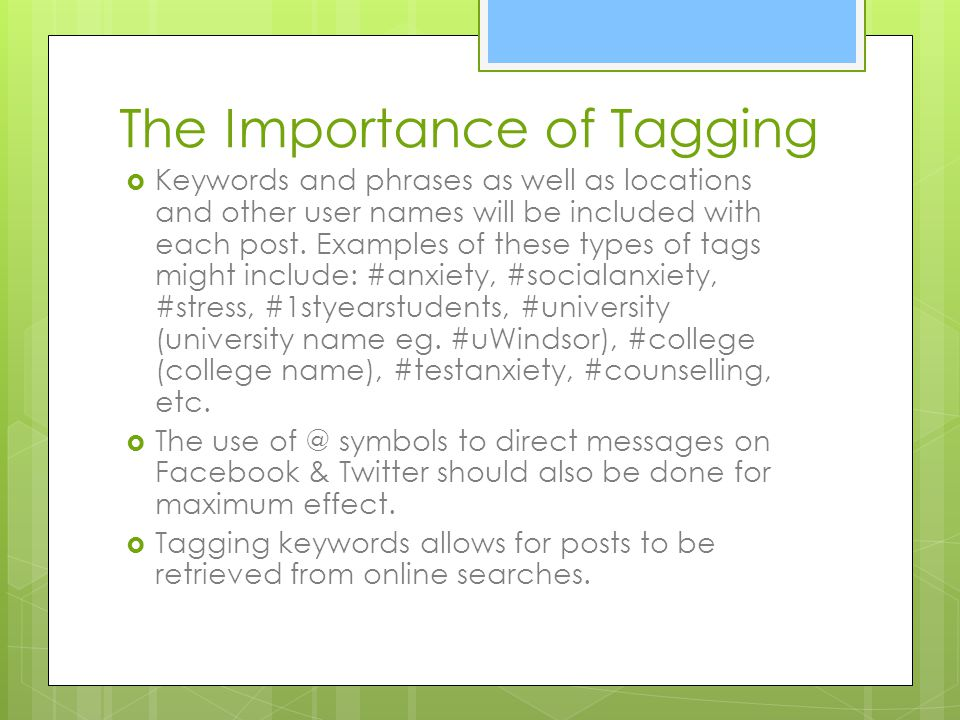 The Importance of Tagging Keywords and phrases as well as locations and other user names will be included with each post.