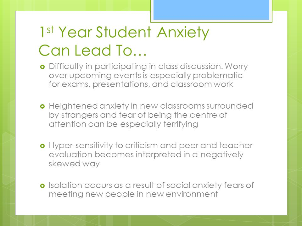 1 st Year Student Anxiety Can Lead To… Difficulty in participating in class discussion.