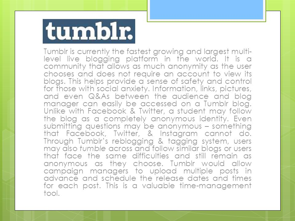 Tumblr is currently the fastest growing and largest multi- level live blogging platform in the world.