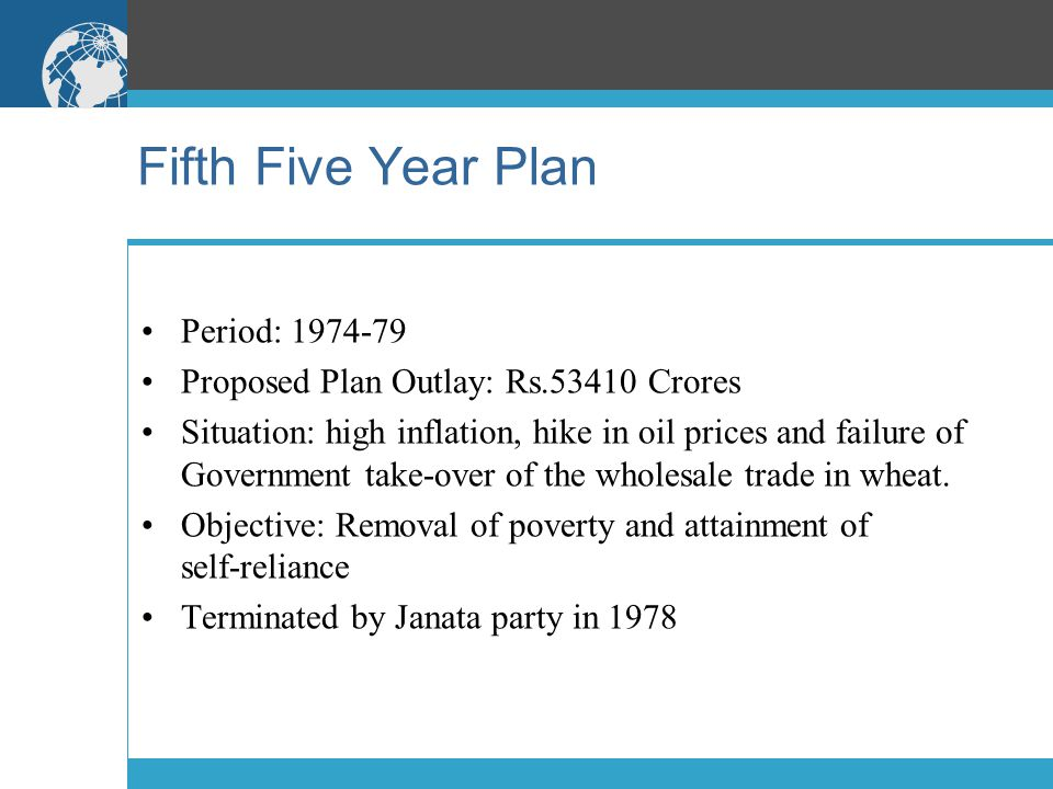Fifth Five Year Plan Period: 1974-79 Proposed Plan Outlay: Rs.53410 Crores Situation: high inflation, hike in oil prices and failure of Government take-over of the wholesale trade in wheat.