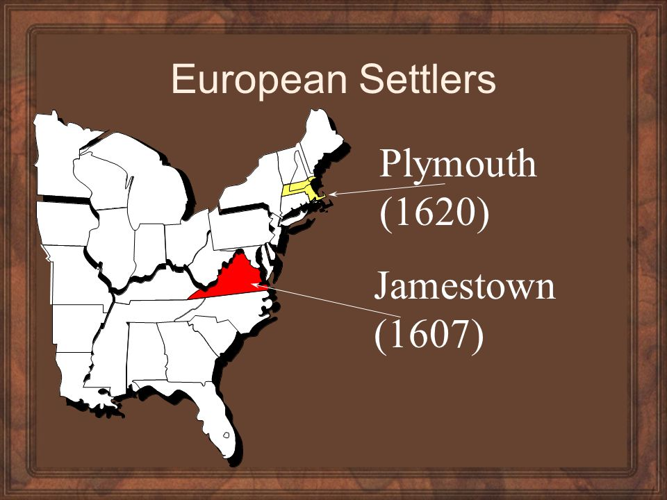 Jamestown (1607) Plymouth (1620) European Settlers