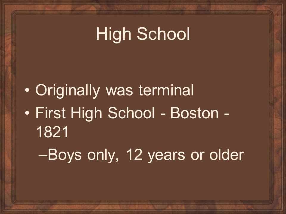 High School Originally was terminal First High School - Boston - 1821 –Boys only, 12 years or older
