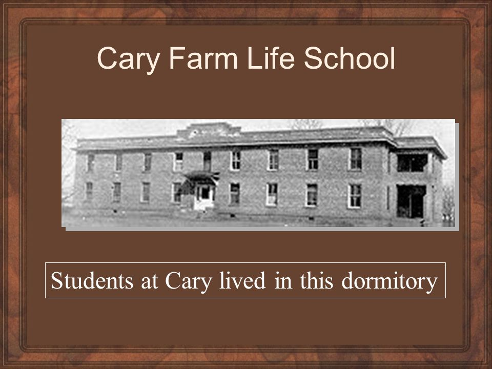 Cary Farm Life School Students at Cary lived in this dormitory