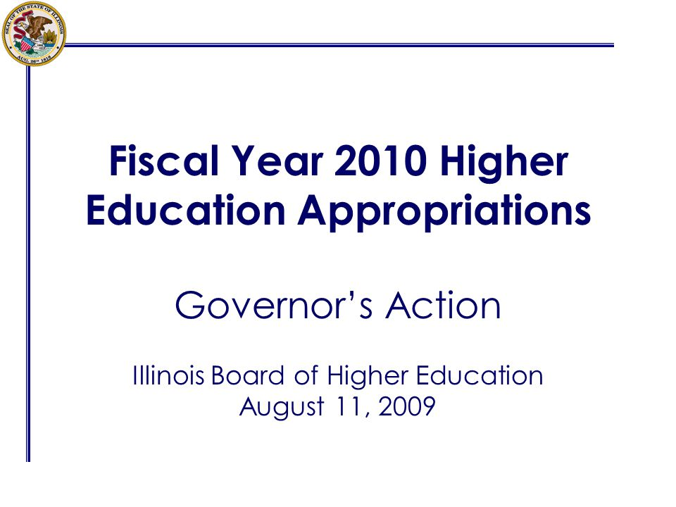 Fiscal Year 2010 Higher Education Appropriations Governors Action Illinois Board of Higher Education August 11, 2009