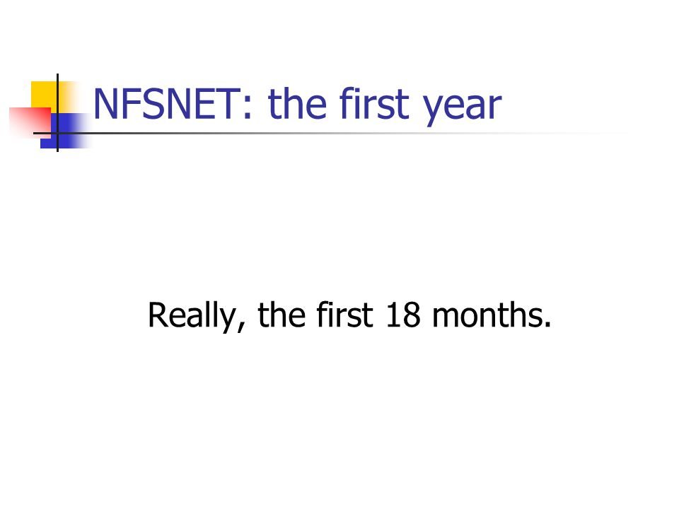 NFSNET: the first year Really, the first 18 months.