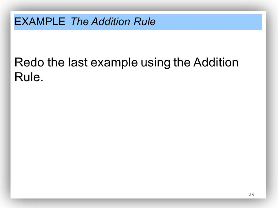 29 EXAMPLEThe Addition Rule Redo the last example using the Addition Rule.
