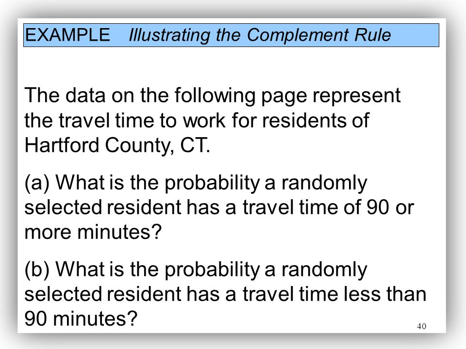 40 EXAMPLE Illustrating the Complement Rule The data on the following page represent the travel time to work for residents of Hartford County, CT. (a)