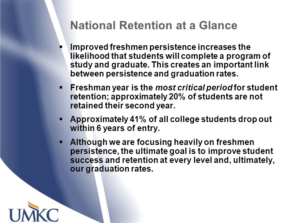 National Retention at a Glance Improved freshmen persistence increases the likelihood that students will complete a program of study and graduate.