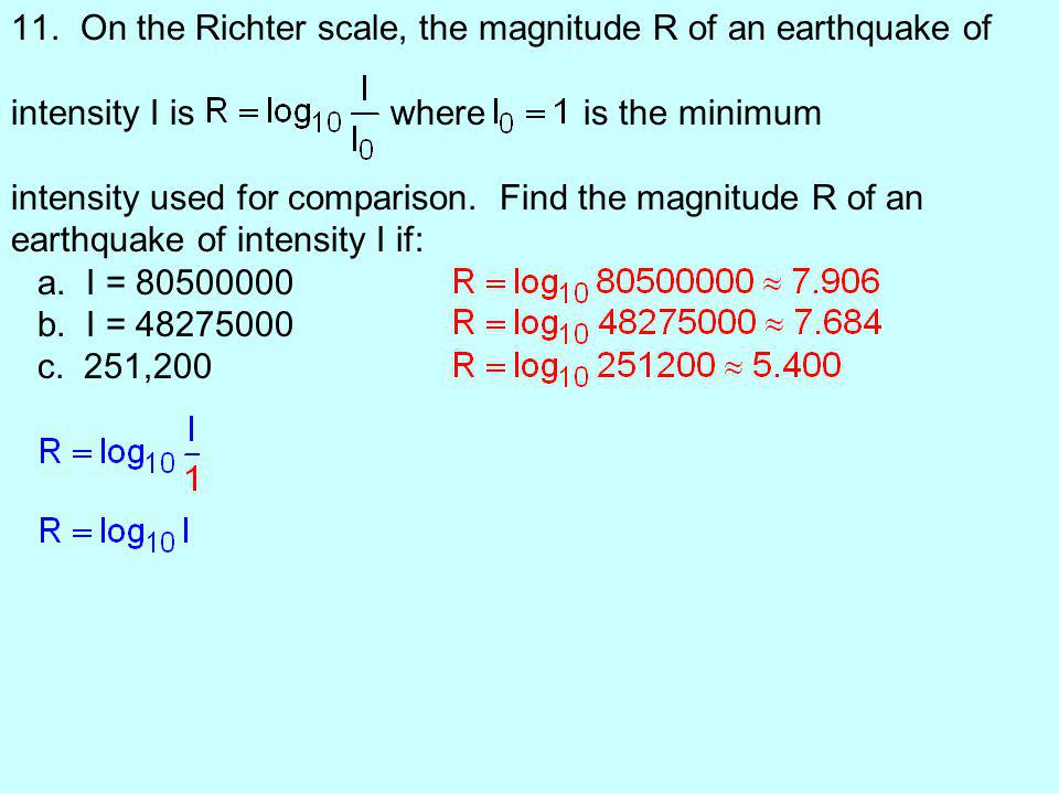 11. On the Richter scale, the magnitude R of an earthquake of intensity I is where is the minimum intensity used for comparison. Find the magnitude R