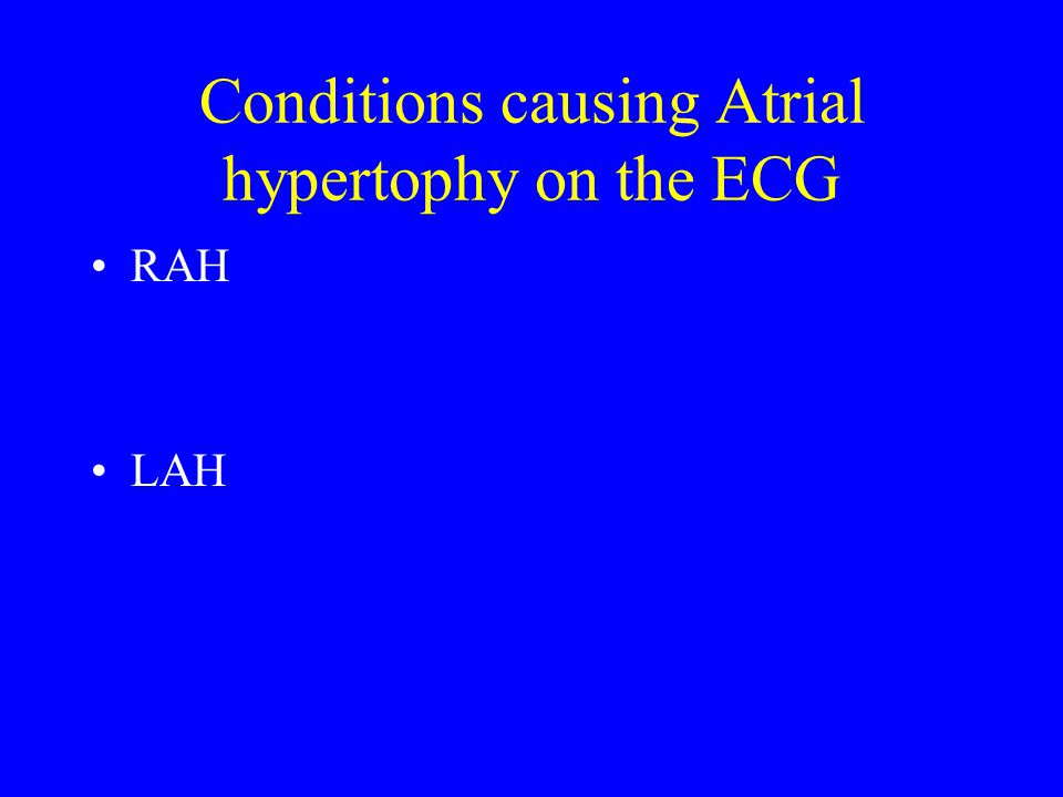 Conditions causing Atrial hypertophy on the ECG RAH LAH