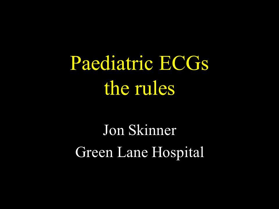 Paediatric ECGs the rules Jon Skinner Green Lane Hospital