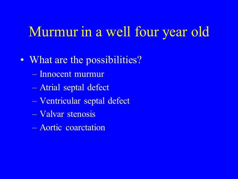 Murmur in a well four year old What are the possibilities.