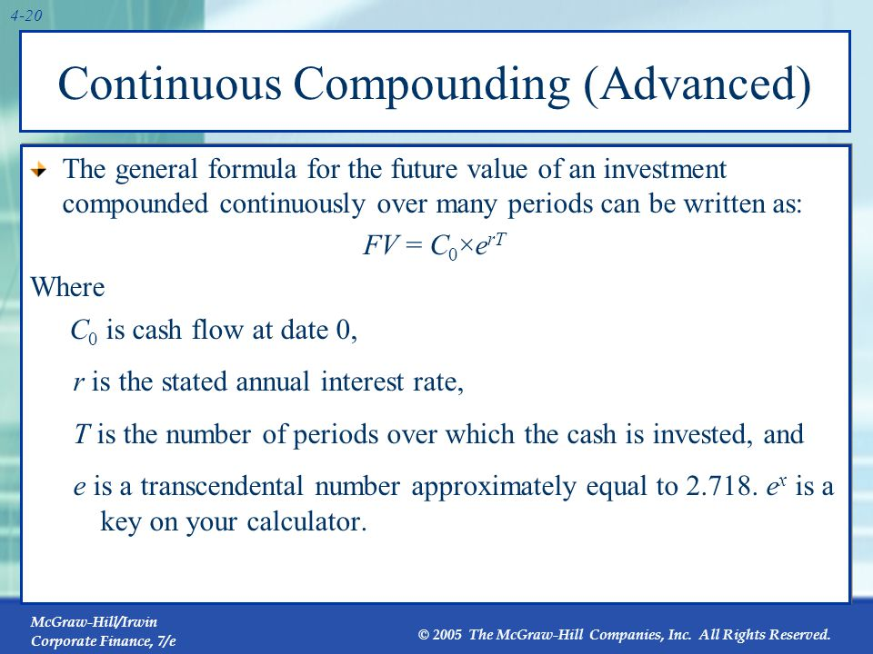 McGraw-Hill/Irwin Corporate Finance, 7/e © 2005 The McGraw-Hill Companies, Inc. All Rights Reserved. 4-20 Continuous Compounding (Advanced) The genera