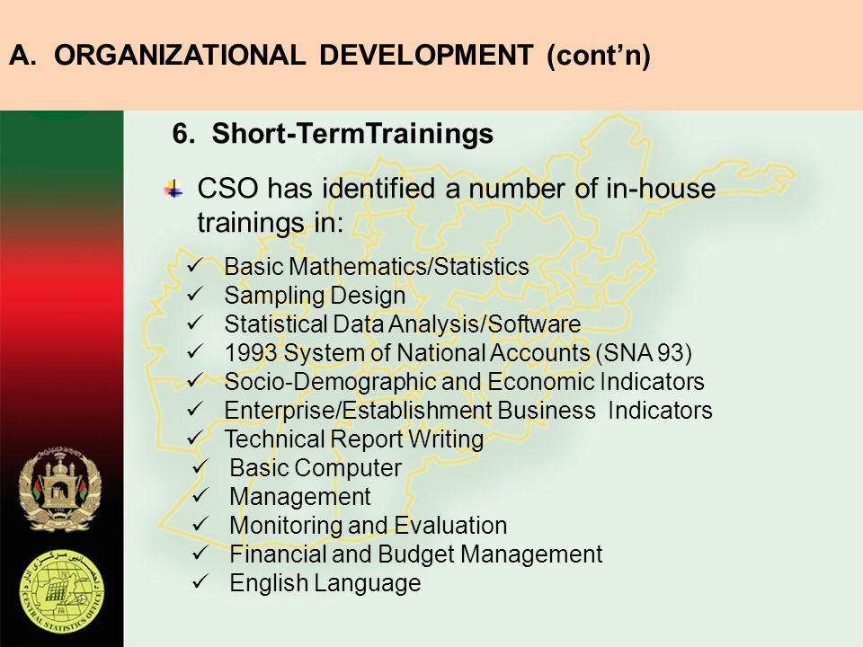 6. Short-TermTrainings CSO has identified a number of in-house trainings in: Basic Mathematics/Statistics Sampling Design Statistical Data Analysis/So