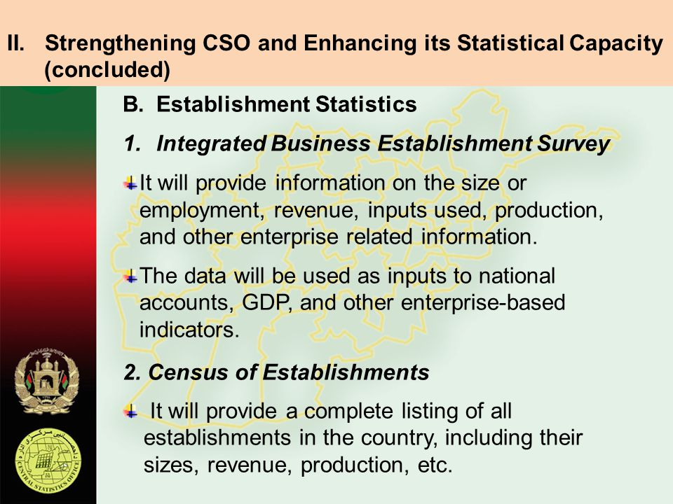 B.Establishment Statistics 1.Integrated Business Establishment Survey It will provide information on the size or employment, revenue, inputs used, production, and other enterprise related information.