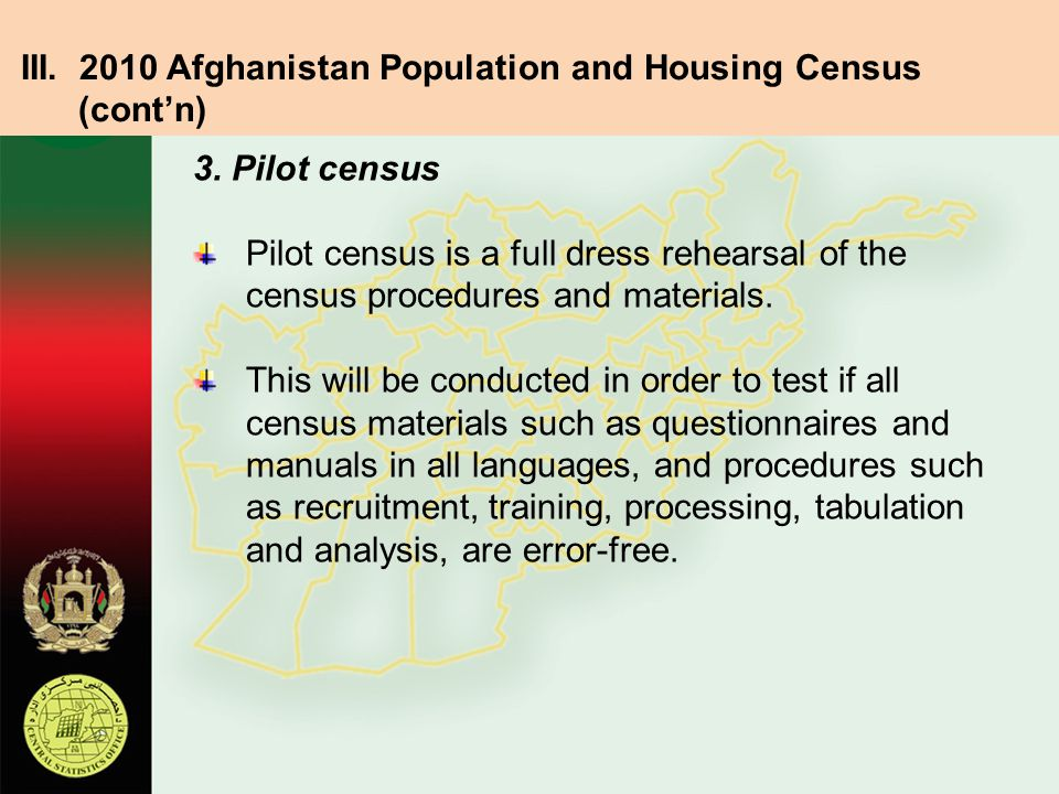 3.Pilot census Pilot census is a full dress rehearsal of the census procedures and materials.