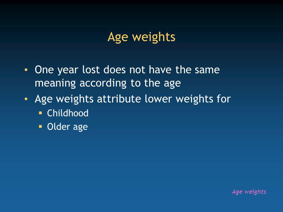 Age weights One year lost does not have the same meaning according to the age Age weights attribute lower weights for Childhood Older age Age weights