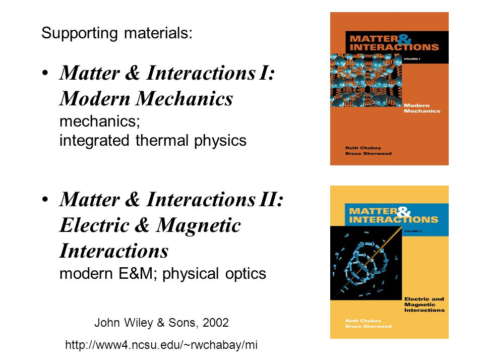 Components of Modern Mechanics (Volume I) Small number of fundamental principles Physical and computer modeling Atomic nature of matter: macro/micro Unification of mechanics and thermal physics (statistical mechanics) Visualization / simulation software