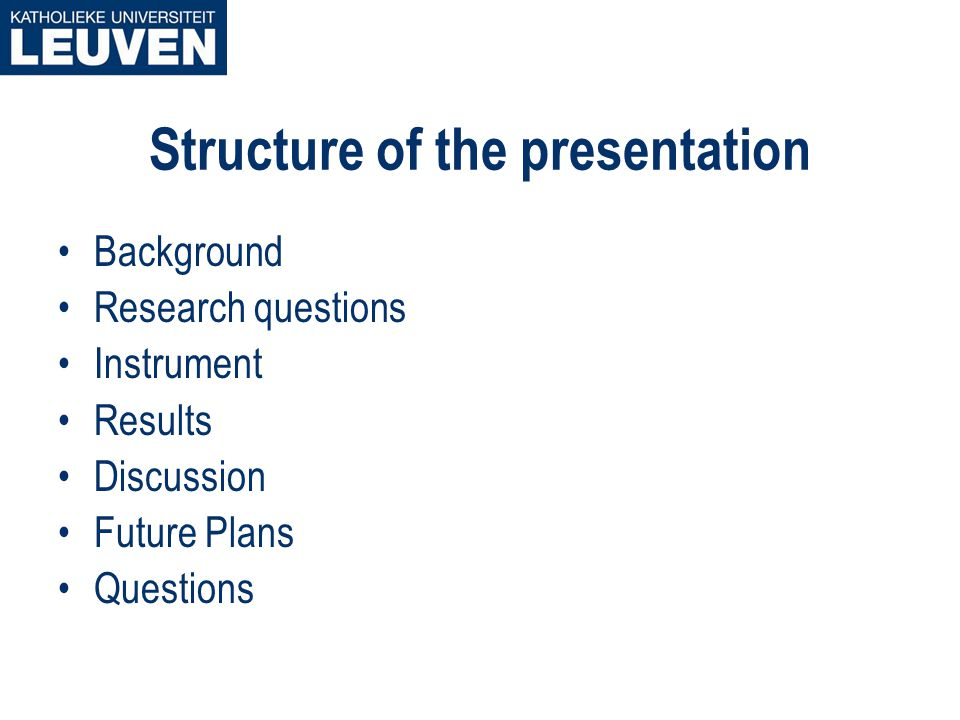 Structure of the presentation Background Research questions Instrument Results Discussion Future Plans Questions
