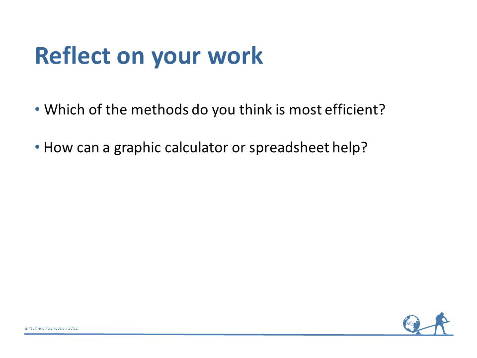 © Nuffield Foundation 2012 Reflect on your work Which of the methods do you think is most efficient.