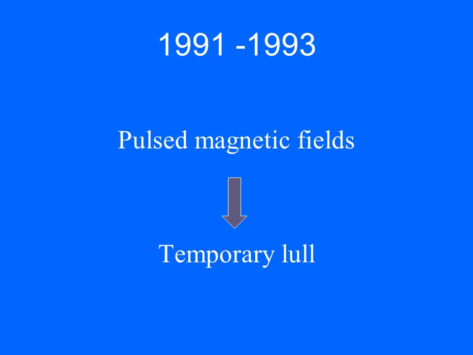 1991 -1993 Pulsed magnetic fields Temporary lull
