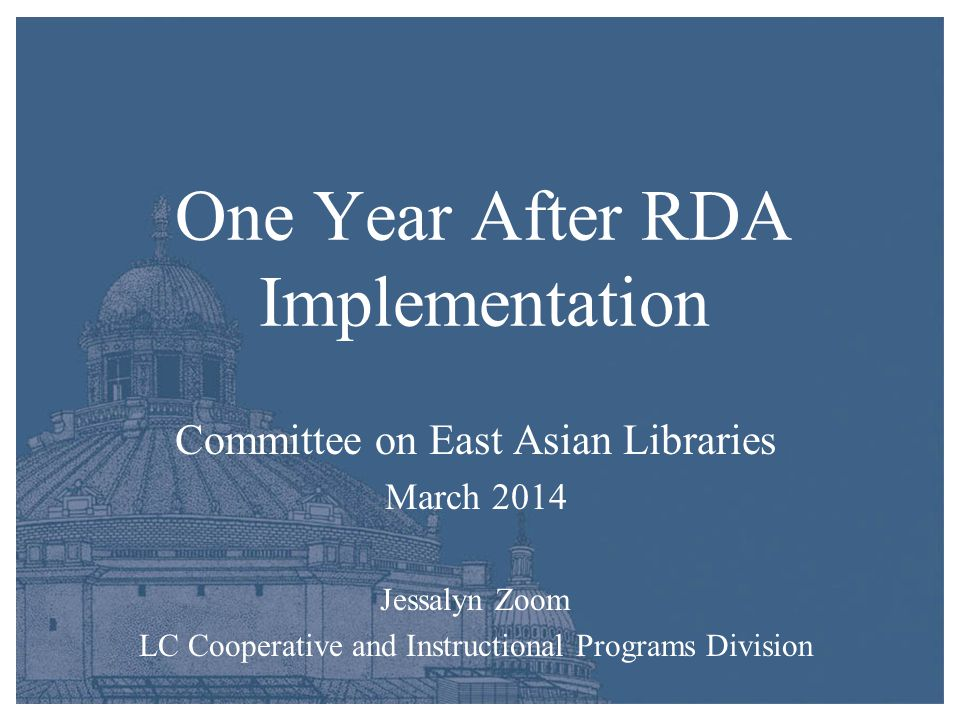 One Year After RDA Implementation Committee on East Asian Libraries March 2014 Jessalyn Zoom LC Cooperative and Instructional Programs Division