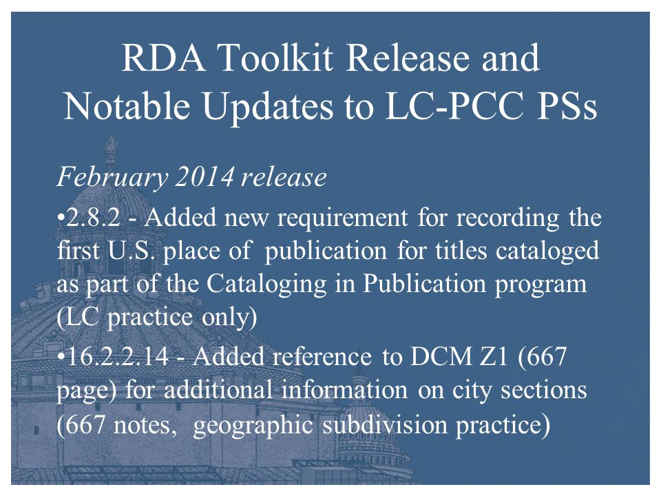 RDA Toolkit Release and Notable Updates to LC-PCC PSs February 2014 release 2.8.2 - Added new requirement for recording the first U.S.