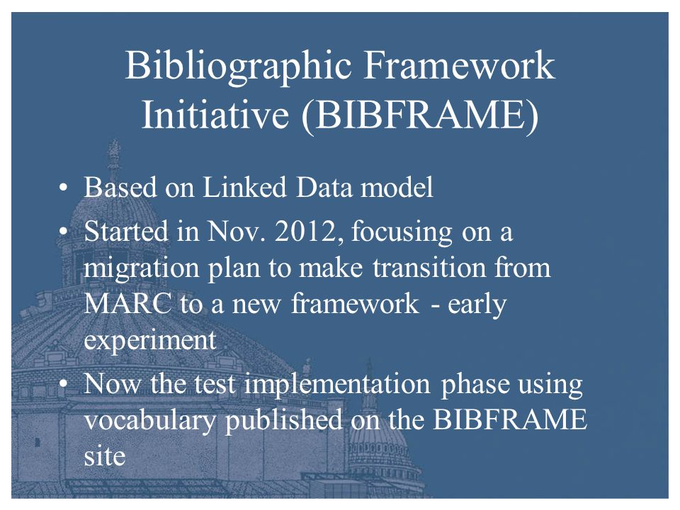 Bibliographic Framework Initiative (BIBFRAME) Based on Linked Data model Started in Nov.