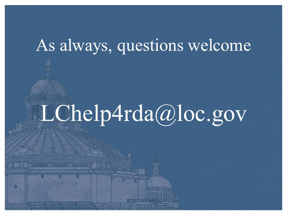 As always, questions welcome LChelp4rda@loc.gov