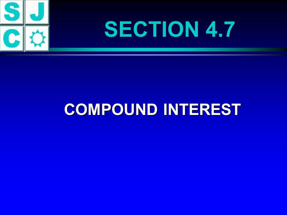 COMPOUND INTEREST COMPOUND INTEREST SECTION 4.7
