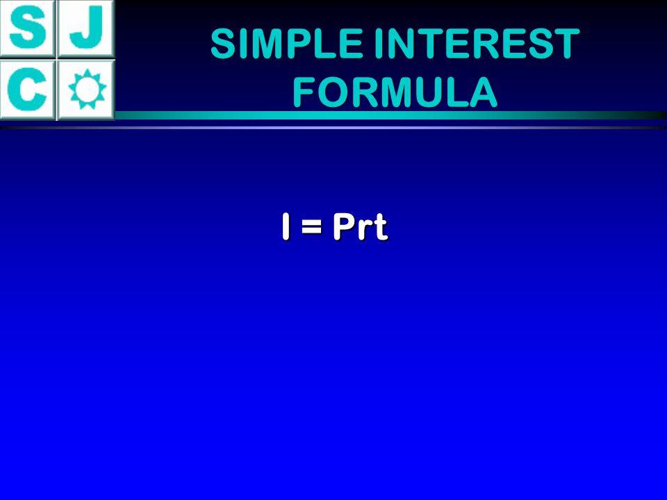SIMPLE INTEREST FORMULA I = Prt