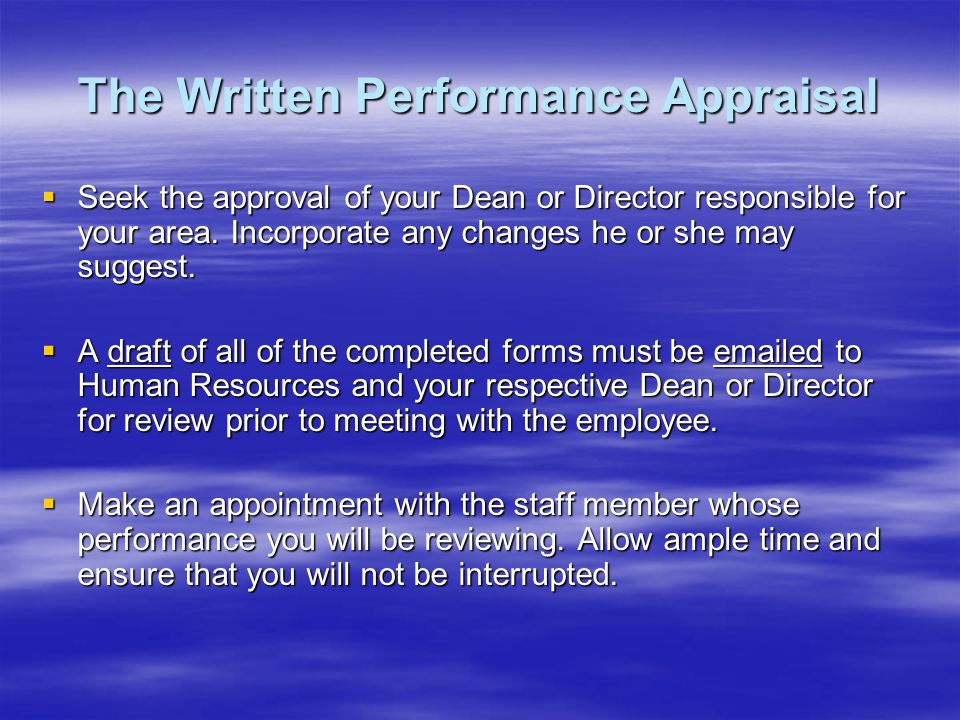 The Written Performance Appraisal Seek the approval of your Dean or Director responsible for your area.