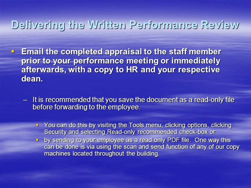Delivering the Written Performance Review Email the completed appraisal to the staff member prior to your performance meeting or immediately afterwards, with a copy to HR and your respective dean.
