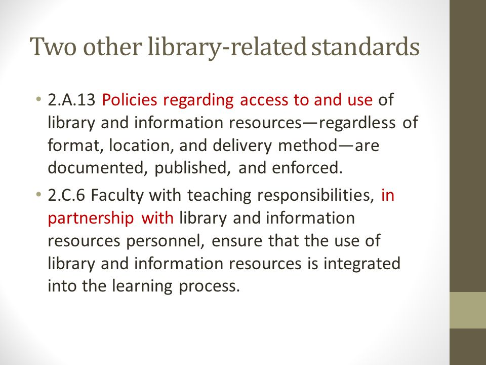 Two other library-related standards 2.A.13 Policies regarding access to and use of library and information resourcesregardless of format, location, an