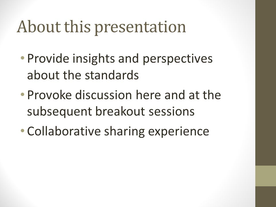 About this presentation Provide insights and perspectives about the standards Provoke discussion here and at the subsequent breakout sessions Collabor