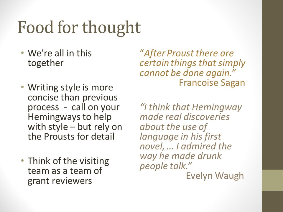 Food for thought Were all in this together Writing style is more concise than previous process - call on your Hemingways to help with style – but rely