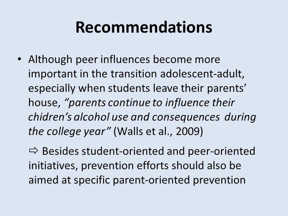 Recommendations Although peer influences become more important in the transition adolescent-adult, especially when students leave their parents house,