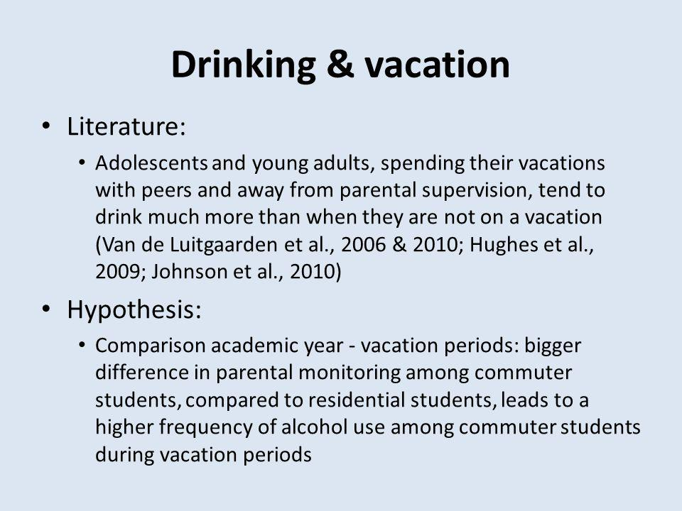 Drinking & vacation Literature: Adolescents and young adults, spending their vacations with peers and away from parental supervision, tend to drink mu